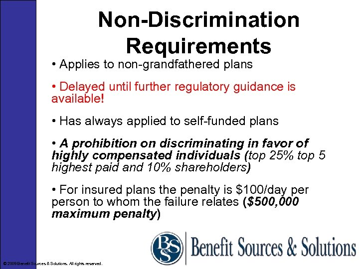 Non-Discrimination Requirements • Applies to non-grandfathered plans • Delayed until further regulatory guidance is