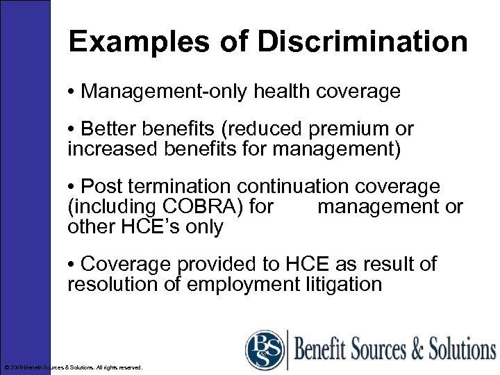Examples of Discrimination • Management-only health coverage • Better benefits (reduced premium or increased