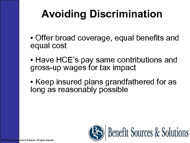 Avoiding Discrimination • Offer broad coverage, equal benefits and equal cost • Have HCE's