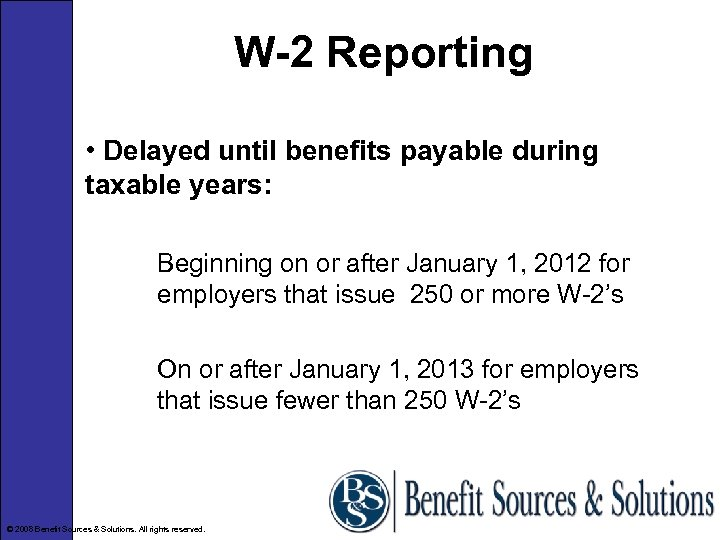 W-2 Reporting • Delayed until benefits payable during taxable years: Beginning on or after