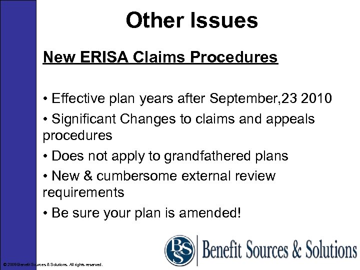 Other Issues New ERISA Claims Procedures • Effective plan years after September, 23 2010