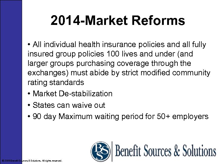 2014 -Market Reforms • All individual health insurance policies and all fully insured group