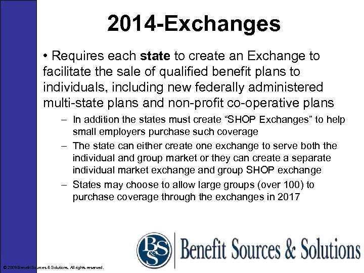 2014 -Exchanges • Requires each state to create an Exchange to facilitate the sale