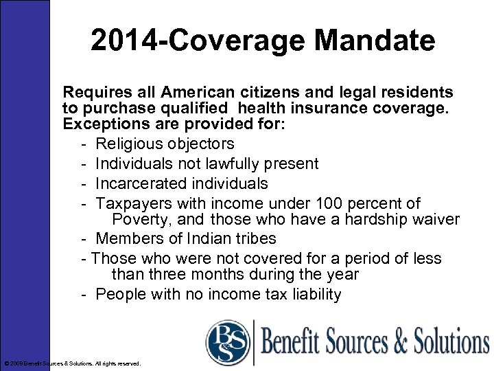 2014 -Coverage Mandate Requires all American citizens and legal residents to purchase qualified health