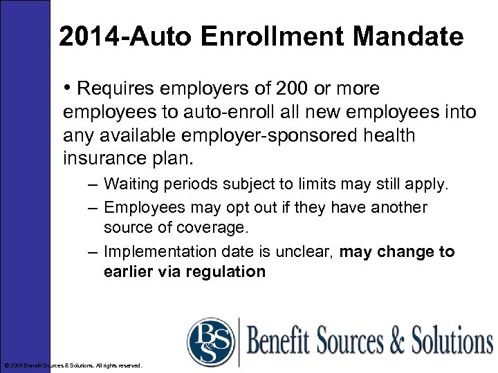 2014 -Auto Enrollment Mandate • Requires employers of 200 or more employees to auto-enroll