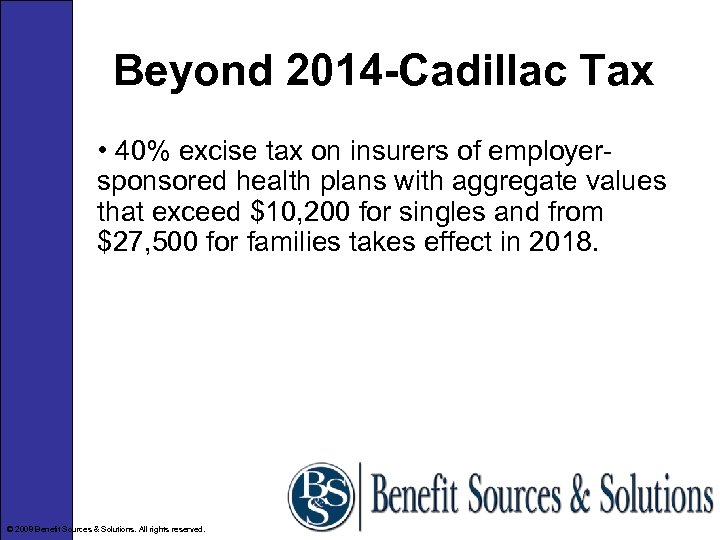 Beyond 2014 -Cadillac Tax • 40% excise tax on insurers of employersponsored health plans