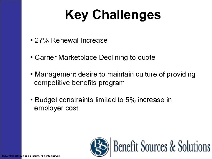 Key Challenges • 27% Renewal Increase • Carrier Marketplace Declining to quote • Management