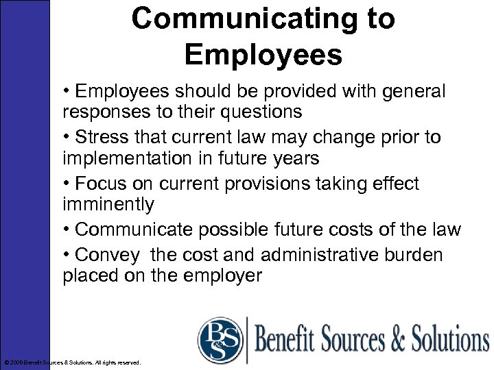 Communicating to Employees • Employees should be provided with general responses to their questions