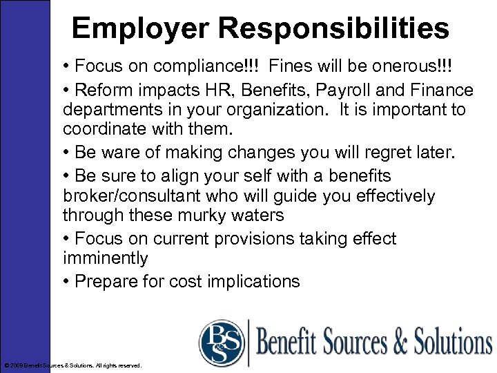 Employer Responsibilities • Focus on compliance!!! Fines will be onerous!!! • Reform impacts HR,