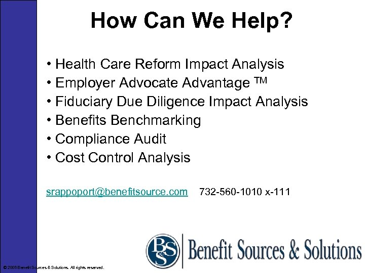 How Can We Help? • Health Care Reform Impact Analysis • Employer Advocate Advantage