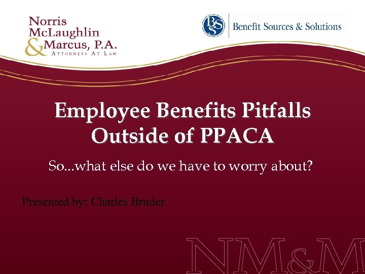 Employee Benefits Pitfalls Outside of PPACA So. . . what else do we have