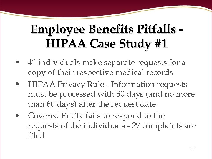 Employee Benefits Pitfalls HIPAA Case Study #1 • 41 individuals make separate requests for