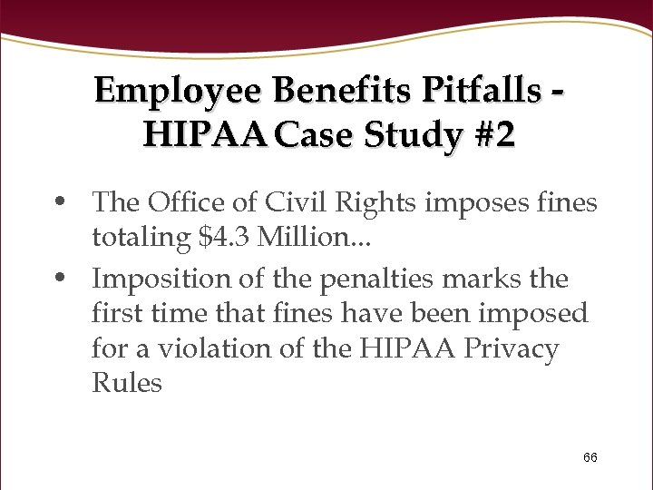 Employee Benefits Pitfalls HIPAA Case Study #2 • The Office of Civil Rights imposes