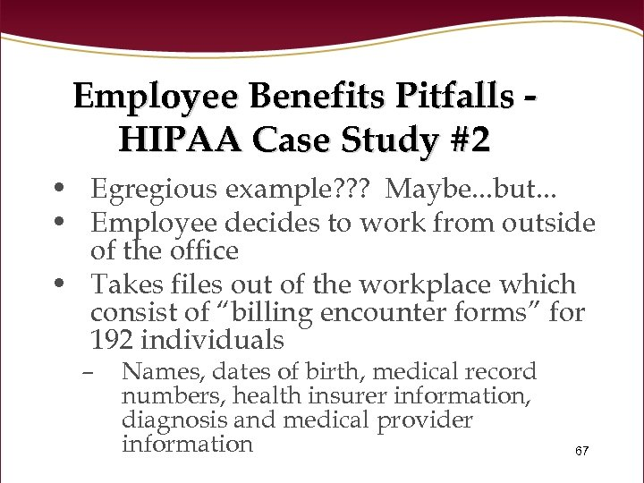 Employee Benefits Pitfalls HIPAA Case Study #2 • Egregious example? ? ? Maybe. .
