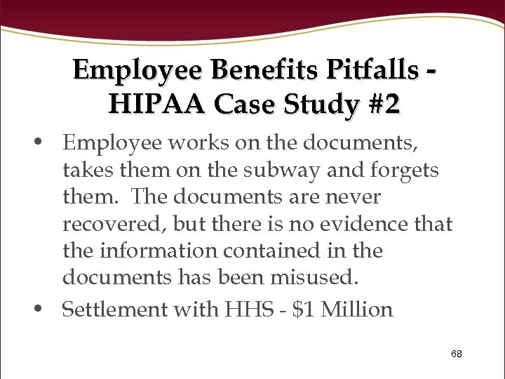 Employee Benefits Pitfalls HIPAA Case Study #2 • Employee works on the documents, takes