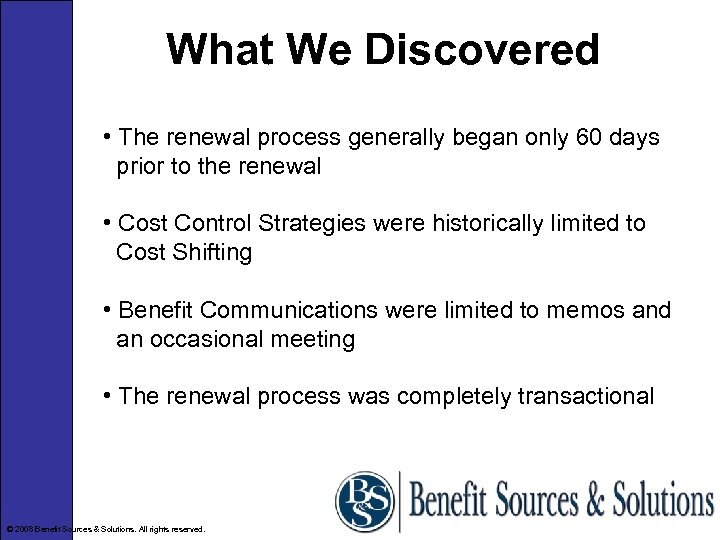 What We Discovered • The renewal process generally began only 60 days prior to