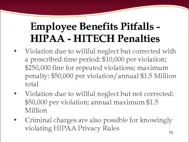 Employee Benefits Pitfalls HIPAA - HITECH Penalties • • • Violation due to willful