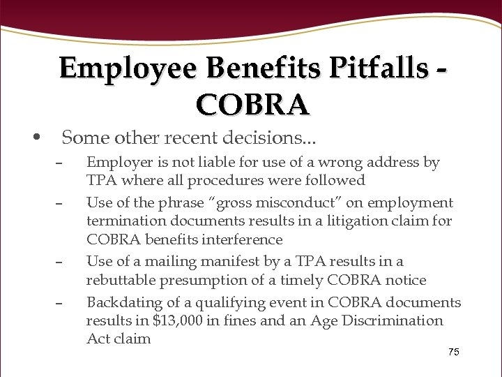 Employee Benefits Pitfalls COBRA • Some other recent decisions. . . – – Employer