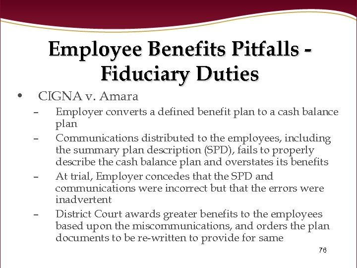 Employee Benefits Pitfalls Fiduciary Duties • CIGNA v. Amara – – Employer converts a