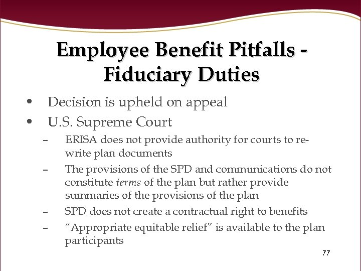 Employee Benefit Pitfalls Fiduciary Duties • Decision is upheld on appeal • U. S.