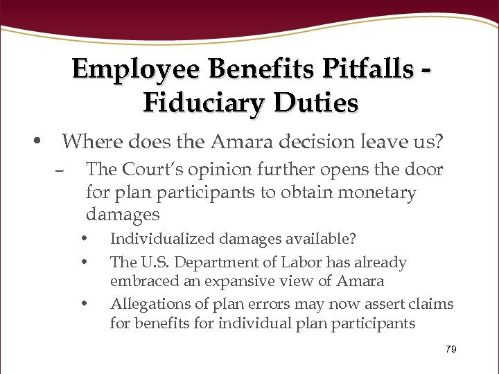 Employee Benefits Pitfalls Fiduciary Duties • Where does the Amara decision leave us? –