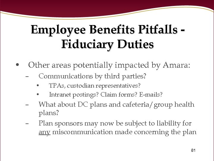 Employee Benefits Pitfalls Fiduciary Duties • Other areas potentially impacted by Amara: – Communications
