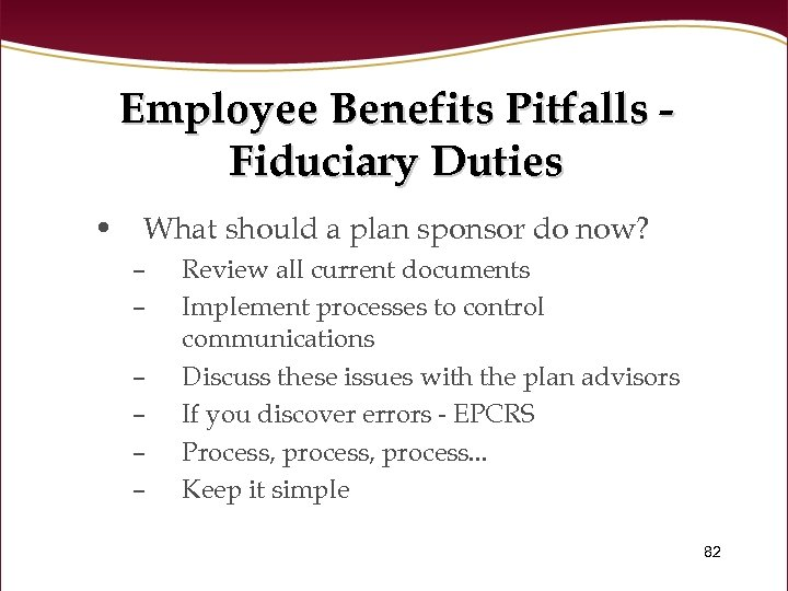Employee Benefits Pitfalls Fiduciary Duties • What should a plan sponsor do now? –