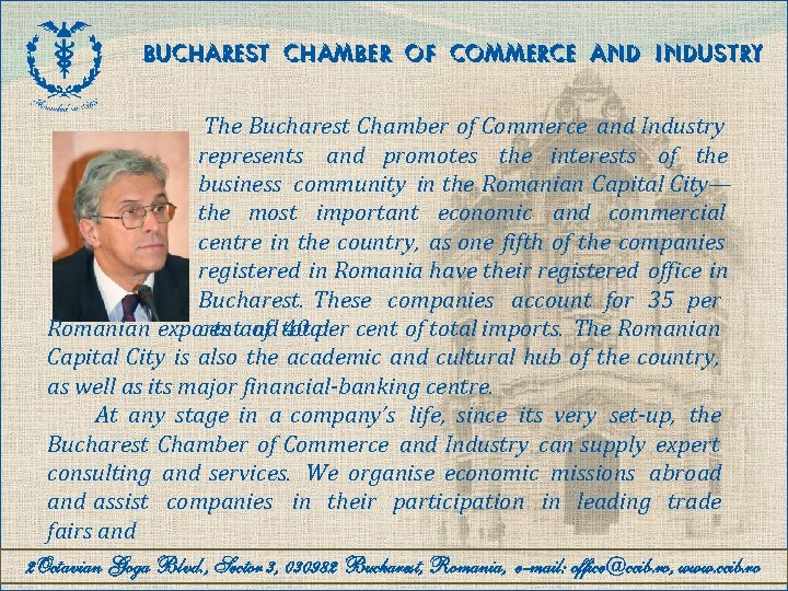BUCHAREST CHAMBER OF COMMERCE AND INDUSTRY The Bucharest Chamber of Commerce and Industry represents