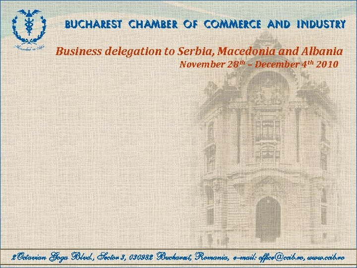 BUCHAREST CHAMBER OF COMMERCE AND INDUSTRY Business delegation to Serbia, Macedonia and Albania November