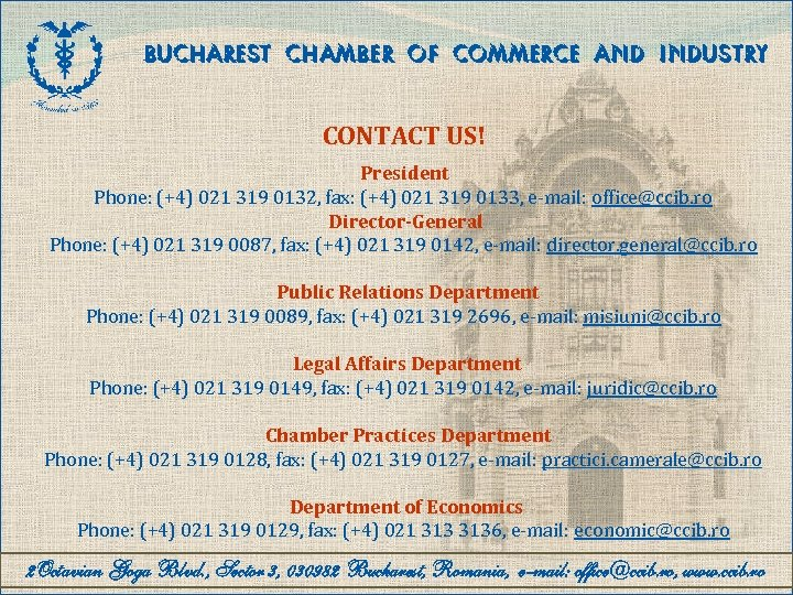 BUCHAREST CHAMBER OF COMMERCE AND INDUSTRY CONTACT US! President Phone: (+4) 021 319 0132,