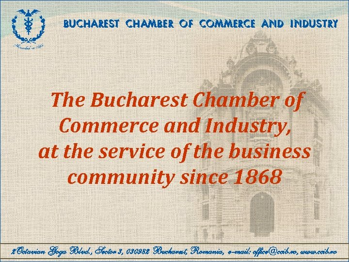 BUCHAREST CHAMBER OF COMMERCE AND INDUSTRY The Bucharest Chamber of Commerce and Industry, at