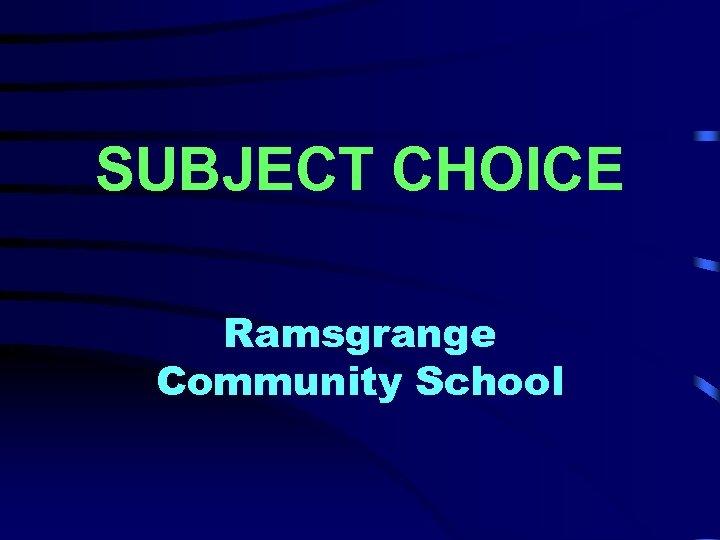SUBJECT CHOICE Ramsgrange Community School