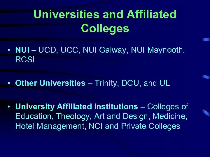 Universities and Affiliated Colleges • NUI – UCD, UCC, NUI Galway, NUI Maynooth, RCSI