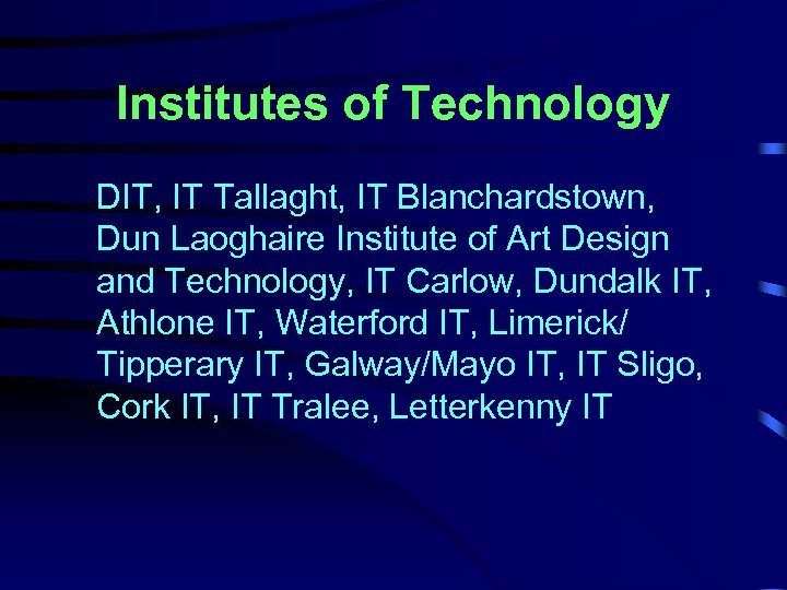 Institutes of Technology DIT, IT Tallaght, IT Blanchardstown, Dun Laoghaire Institute of Art Design