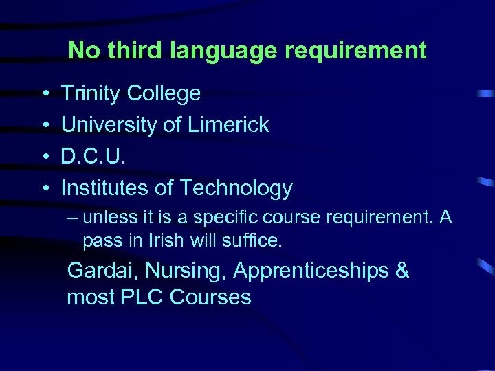 No third language requirement • • Trinity College University of Limerick D. C. U.