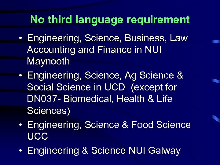 No third language requirement • Engineering, Science, Business, Law Accounting and Finance in NUI