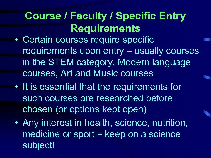 Course / Faculty / Specific Entry Requirements • Certain courses require specific requirements upon