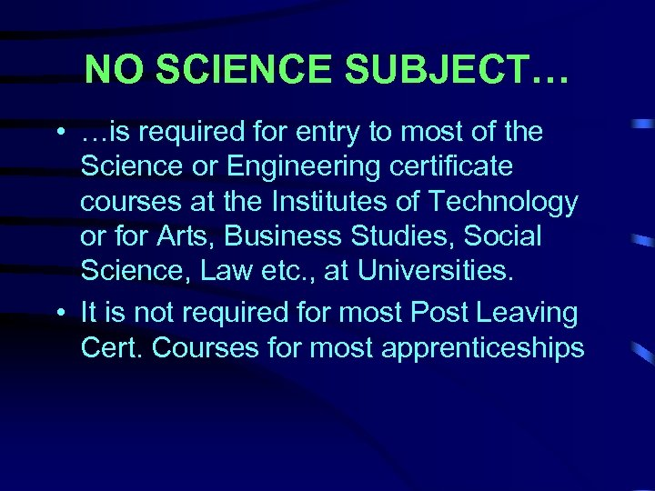 NO SCIENCE SUBJECT… • …is required for entry to most of the Science or