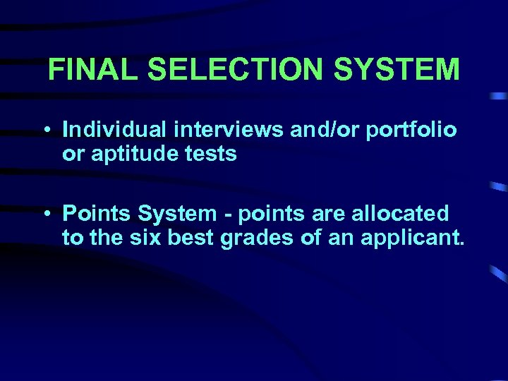 FINAL SELECTION SYSTEM • Individual interviews and/or portfolio or aptitude tests • Points System