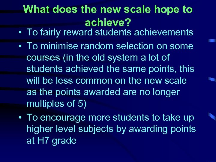 What does the new scale hope to achieve? • To fairly reward students achievements