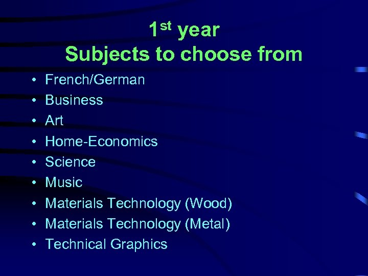 1 st year Subjects to choose from • • • French/German Business Art Home-Economics