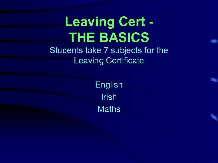Leaving Cert THE BASICS Students take 7 subjects for the Leaving Certificate English Irish