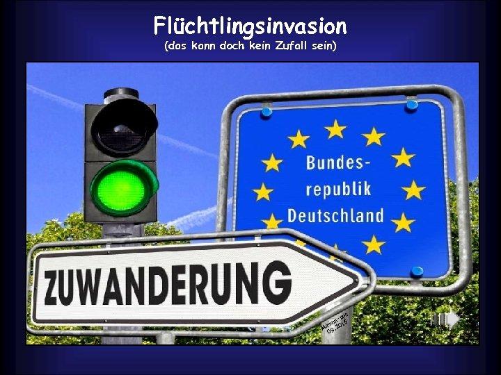 Flüchtlingsinvasion (das kann doch kein Zufall sein) ps -p am 15 ri Mi 9.