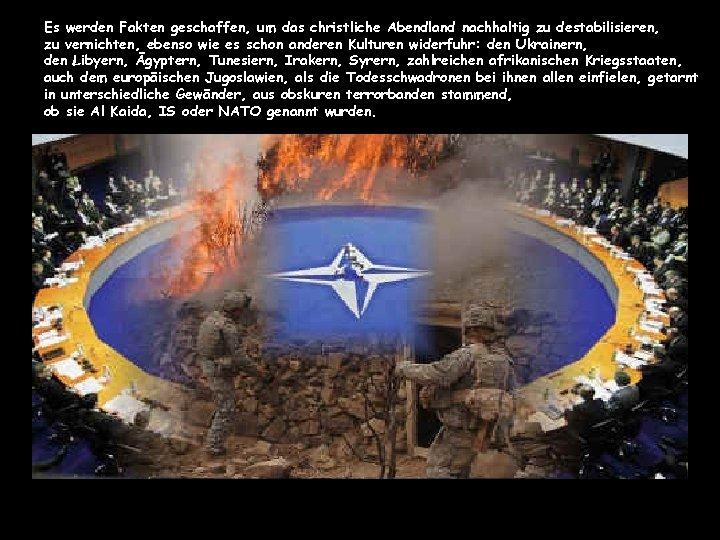 Es werden Fakten geschaffen, um das christliche Abendland nachhaltig zu destabilisieren, zu vernichten, ebenso