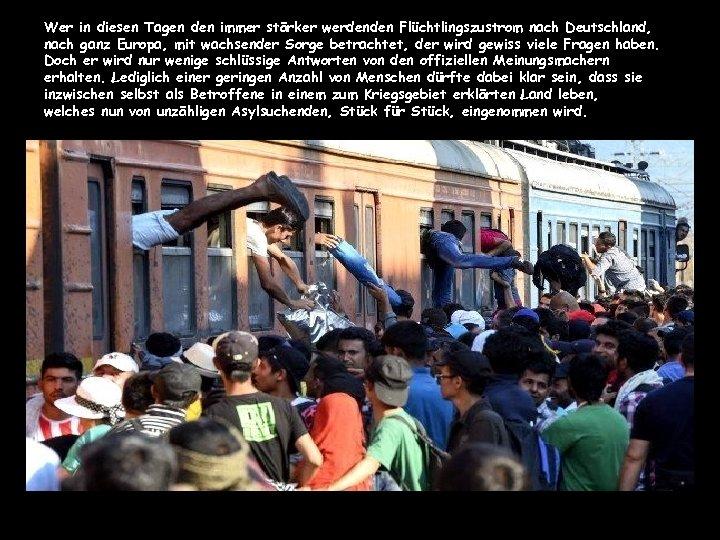 Wer in diesen Tagen den immer stärker werdenden Flüchtlingszustrom nach Deutschland, nach ganz Europa,