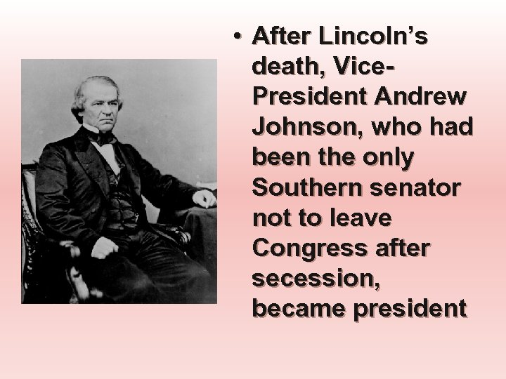 • After Lincoln's death, Vice. President Andrew Johnson, who had been the only