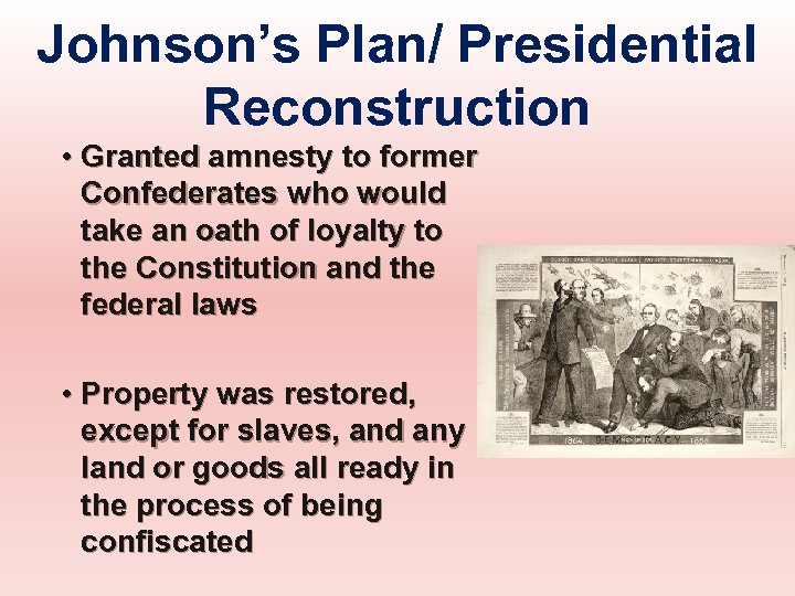 Johnson's Plan/ Presidential Reconstruction • Granted amnesty to former Confederates who would take an