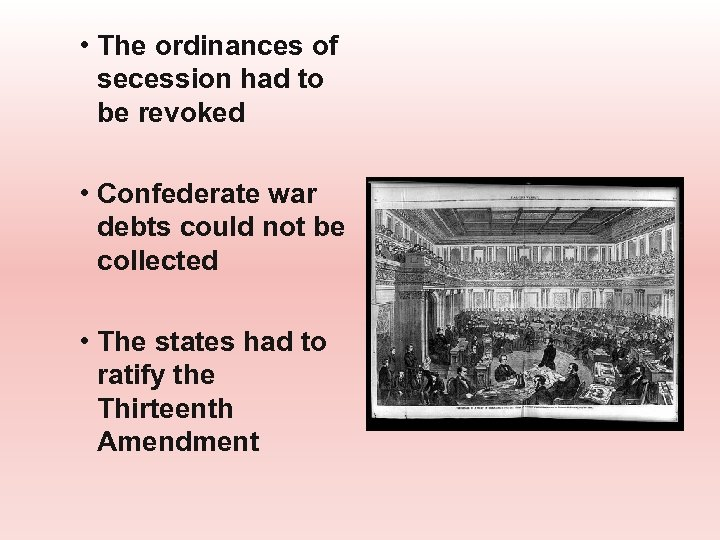 • The ordinances of secession had to be revoked • Confederate war debts