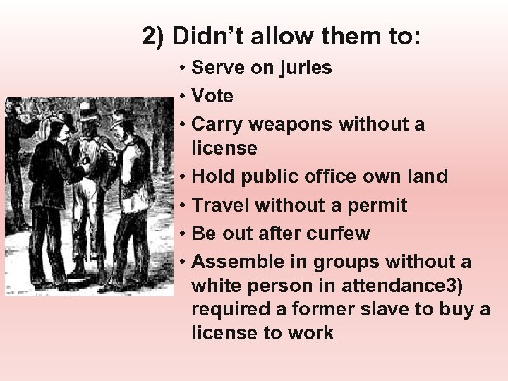 2) Didn't allow them to: • Serve on juries • Vote • Carry weapons