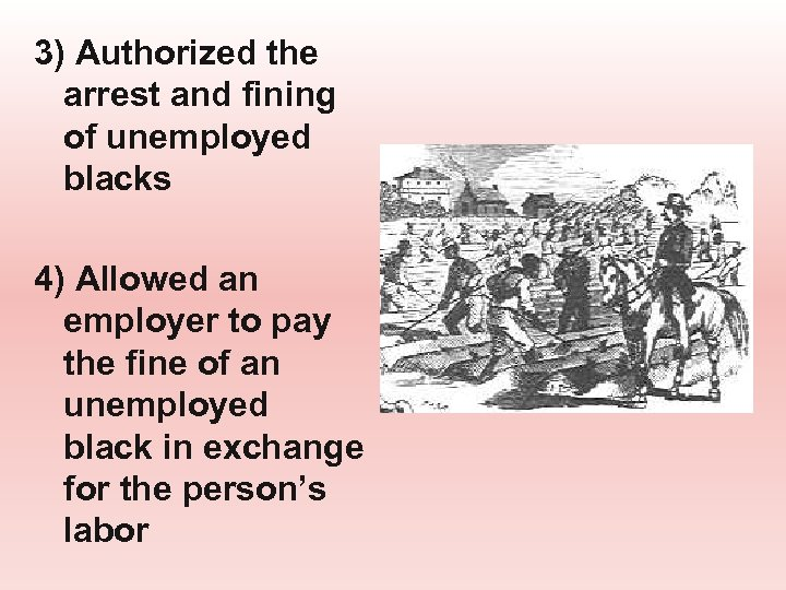 3) Authorized the arrest and fining of unemployed blacks 4) Allowed an employer to